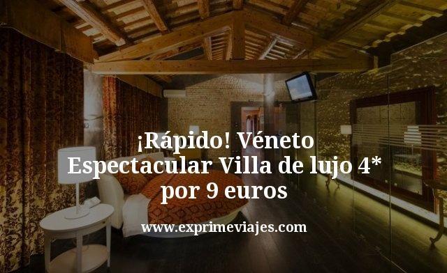 ¡Rápido! Espectacular villa de lujo 4* en Véneto por 9euros