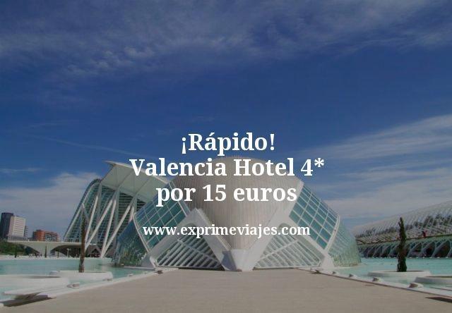¡Rápido! Valencia: Hotel 4* por 15euros