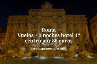 Roma Vuelos mas 3 noches hotel 4 estrellas centro por 86 euros