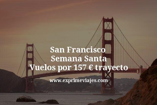 San Francisco Semana Santa: Vuelos por 157€ trayecto