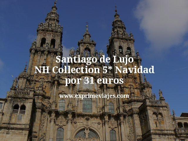 Santiago de Lujo NH Collection 5 estrellas Navidad por 31 euros