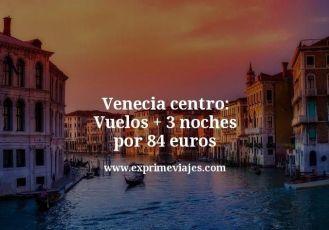 venecia centro vuelos mas 3 noches por 84 euros