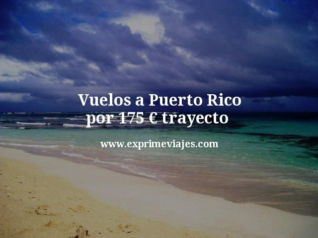 vuelos a Puerto Rico por 175 euros trayecto