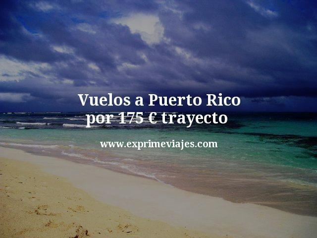 ¡Wow! Vuelos a Puerto Rico por 175euros trayecto