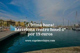 ultima hora Barcelona centro hotel 4 estrellas por 19 euros