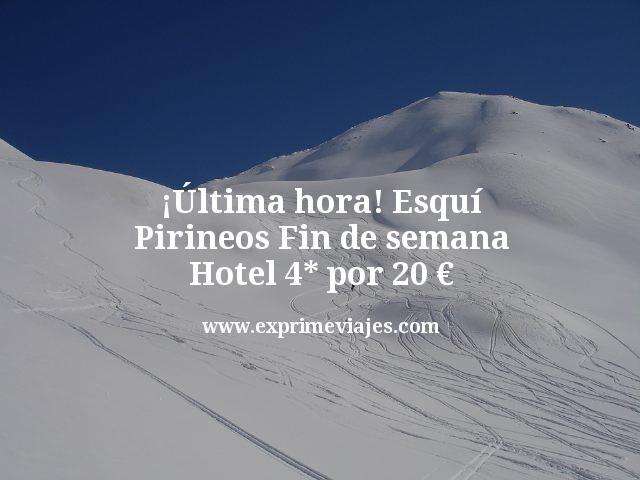 ¡Última hora! Esquí fin de semana Pirineos: Hotel 4* por 20€