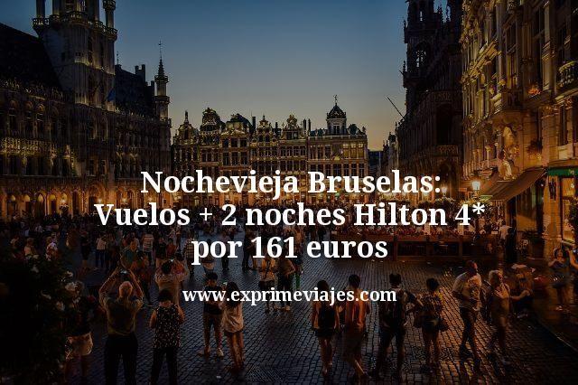 Nochevieja Bruselas Vuelos mas 2 noches Hilton 4 estrellas por 161 euros