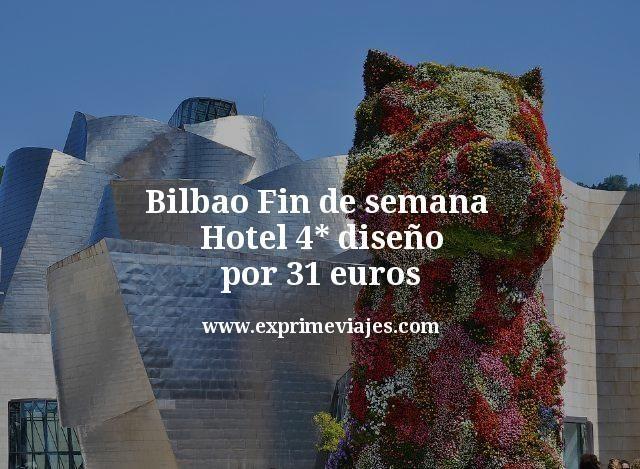 Bilbao Fin de semana Hotel 4 estrellas diseño por 31 euros