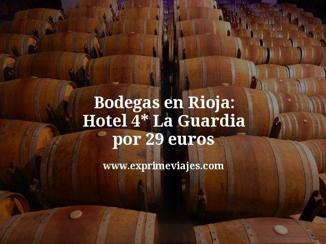 Bodegas en Rioja Hotel 4 estrellas La Guardia por 29 euros