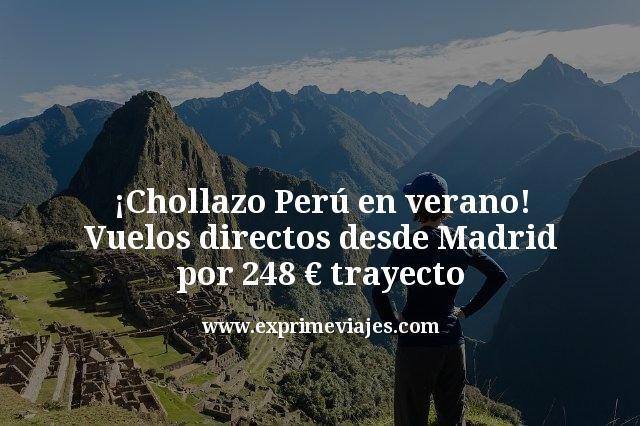 ¡Chollazo! Perú en verano: vuelos directos por 248€ trayecto