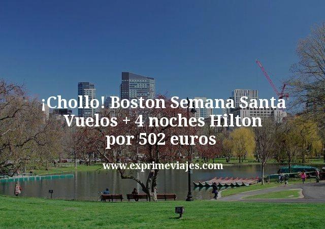 ¡Chollo! Boston Semana Santa: Vuelos + 4 noches Hilton por 502euros