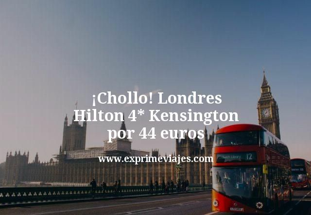 Chollo Londres Hilton 4 estrellas Kensington por 44 euros