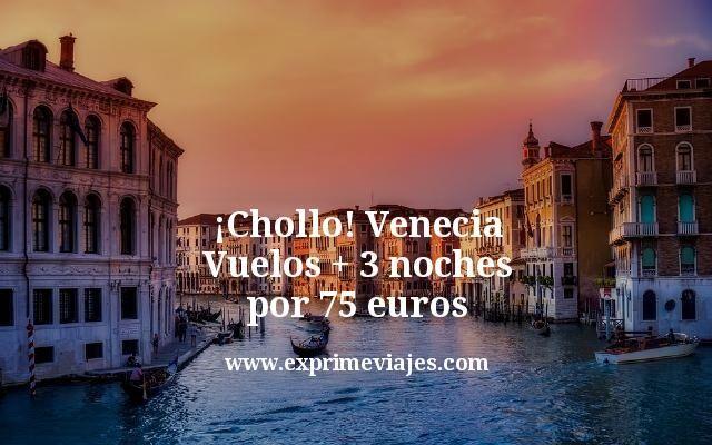 ¡Chollo! Venecia centro: Vuelos + 3 noches por 75euros