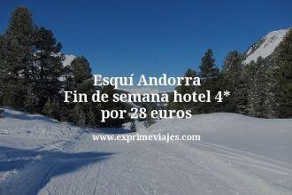 Esquí Andorra Fin de semana hotel 4 estrellas por 28 euros