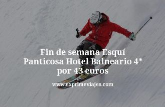 Fin de semana Esquí Panticosa Hotel Balneario 4 estrellas por 43 euros