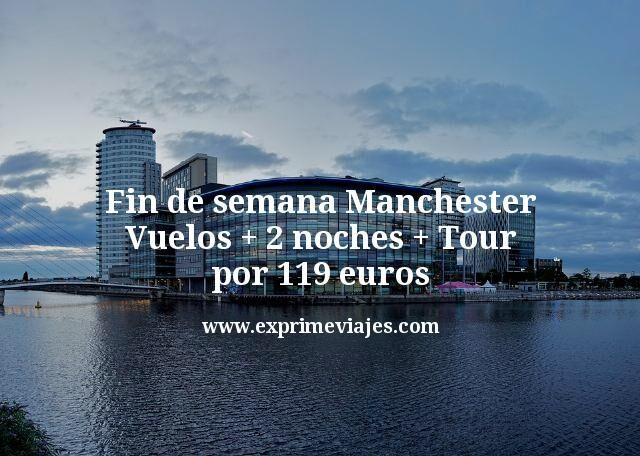 Fin de semana Manchester: Vuelos + 2 noches + tour por 119euros