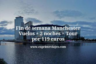Fin de semana Manchester Vuelos mas 2 noches mas Tour por 119 euros