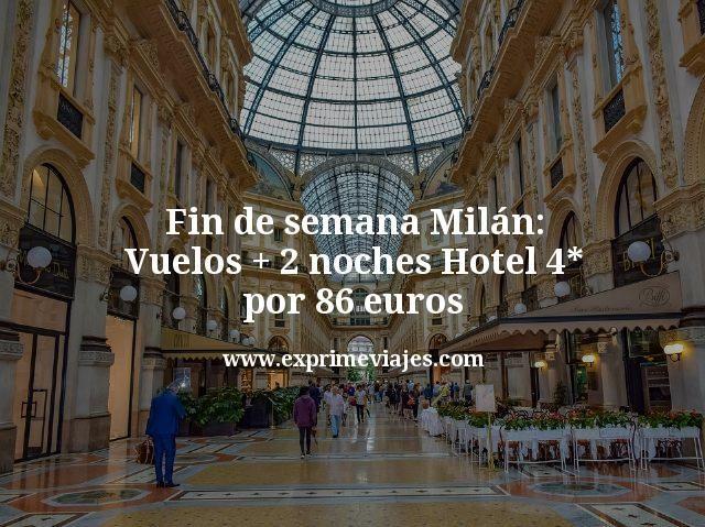 Fin de semana Milán Vuelos mas 2 noches Hotel 4 estrellas por 86 euros
