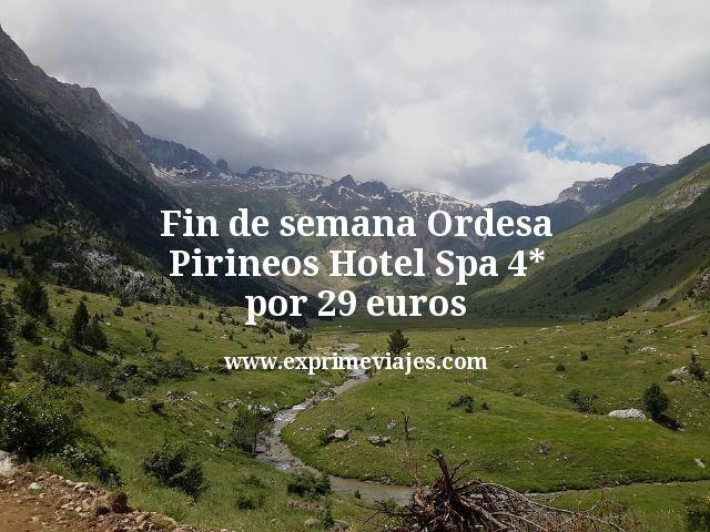 Fin de semana Ordesa (Pirineos) hotel Spa 4* por 29euros