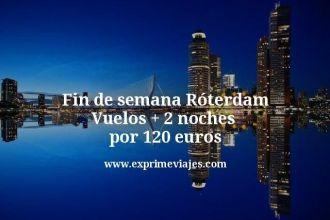 Fin de semana Roterdam Vuelos mas 2 noches por 120 euros