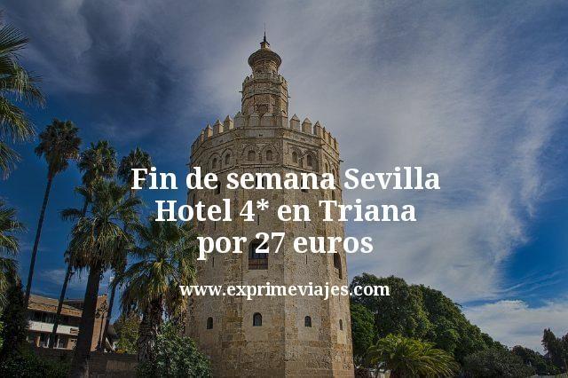 Fin de semana Sevilla: Hotel 4* en Triana por 27euros