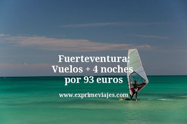 Fuerteventura: Vuelos + 4 noches por 93euros
