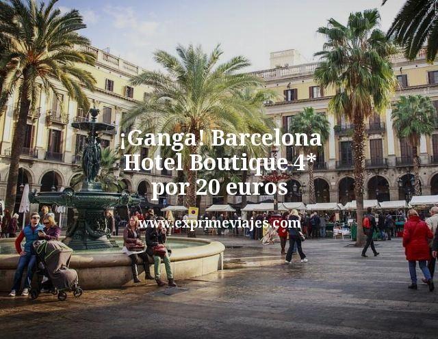 ganga barcelona hotel boutique 4 estrellas por 20 euros