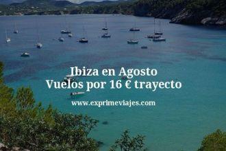 Ibiza en Agosto Vuelos por 16 euros trayecto