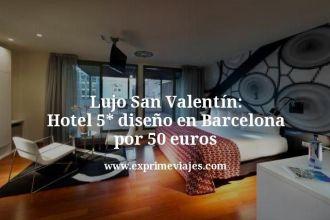 Lujo San Valentín Hotel 5 estrellas diseño en Barcelona por 50 euros