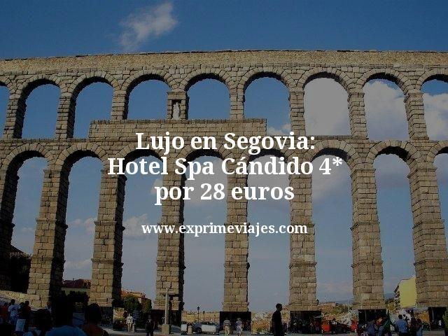 Lujo en Segovia Hotel Spa Cándido 4 estrellas por 28 euros