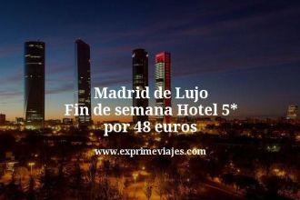 Madrid de Lujo Fin de semana Hotel 5 estrellas por 48 euros