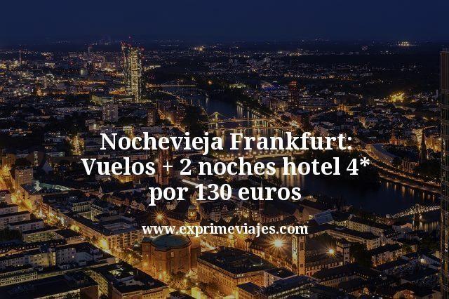 Nochevieja Frankfurt: Vuelos + 2 noches 4* por 130euros