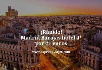 Rápido Madrid Barajas hotel 4 estrellas por 21 euros