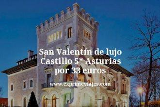 San Valentín de lujo Castillo 5 estrellas Asturias por 33 euros