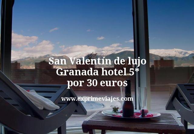 San Valentín de lujo Granada hotel 5 estrellas por 30 euros