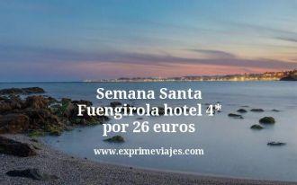 Semana Santa Fuengirola hotel 4 estrellas por 26 euros