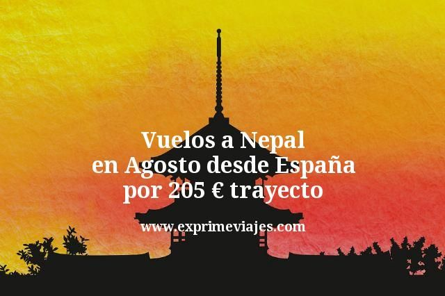 Vuelos a Nepal en Agosto desde España por 205€ trayecto