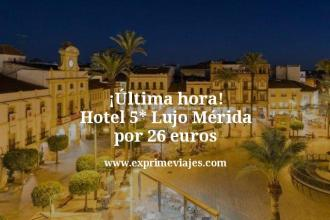 ultima hora hotel 5 estrellas lujo Merida por 26 euros