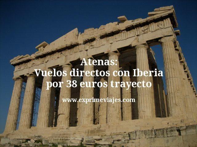 Atenas Vuelos directos con Iberia por 38 euros trayecto