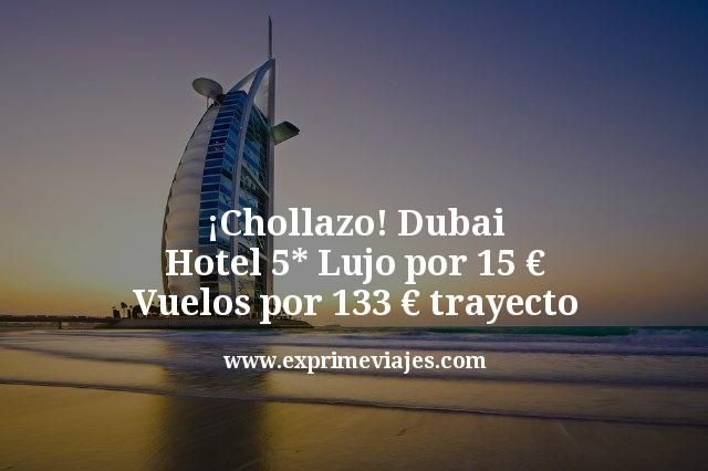 ¡Chollazo! Hotel 5* Lujo Dubai por 15€; vuelos por 133€ trayecto
