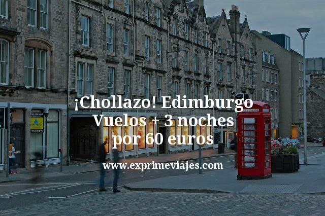 ¡Chollazo! Edimburgo: Vuelos + 3 noches por 60euros