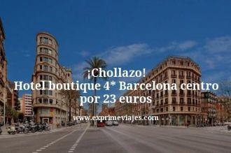 Chollazo Hotel boutique 4 estrellas Barcelona centro por 23 euros