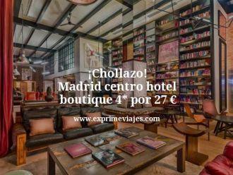 Chollazo Madrid centro hotel boutique 4 estrellas por 27 euros
