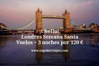 Chollo Londres Semana Santa Vuelos mas 3 noches por 120 euros