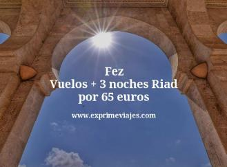 Fez Vuelos + 3 noches Riad por 65 euros