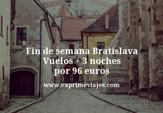 Fin de semana Bratislava: Vuelos + 3 noches por 96euros