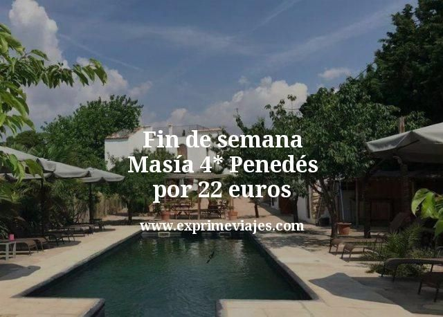 Fin de semana Masía 4 estrellas Penedés por 22 euros
