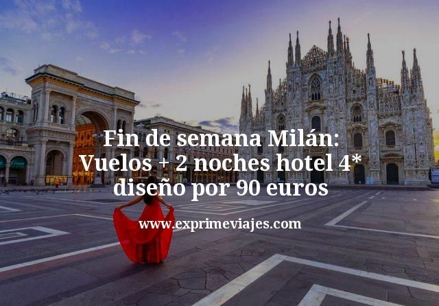 Fin de semana Milán: Vuelos + 2 noches hotel 4* diseño por 90euros