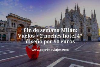 Fin de semana Milán Vuelos mas 2 noches hotel 4 estrellas diseño por 90 euros