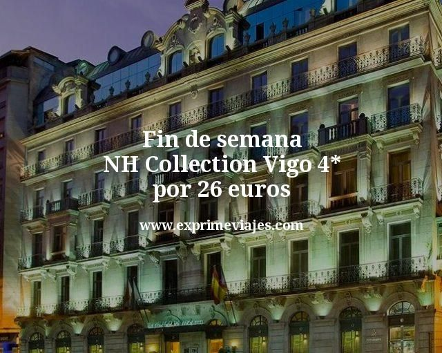 Fin de semana NH Collection Vigo 4 estrellas por 26 euros